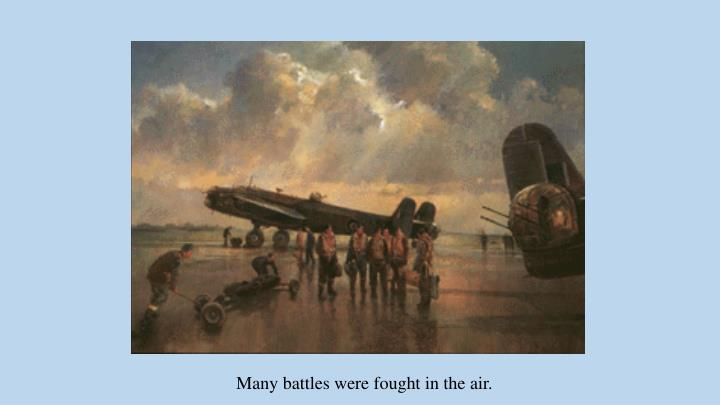 Many battles were fought in the air.
