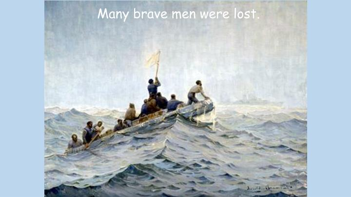 Many brave men were lost.