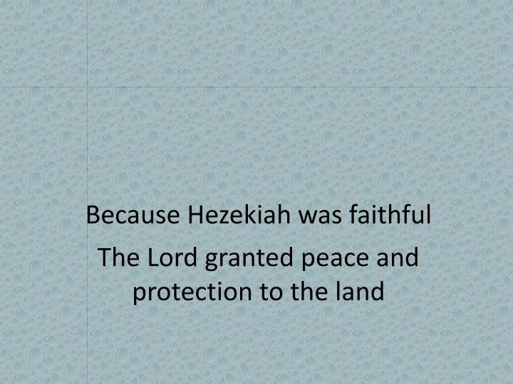 Because Hezekiah was faithful