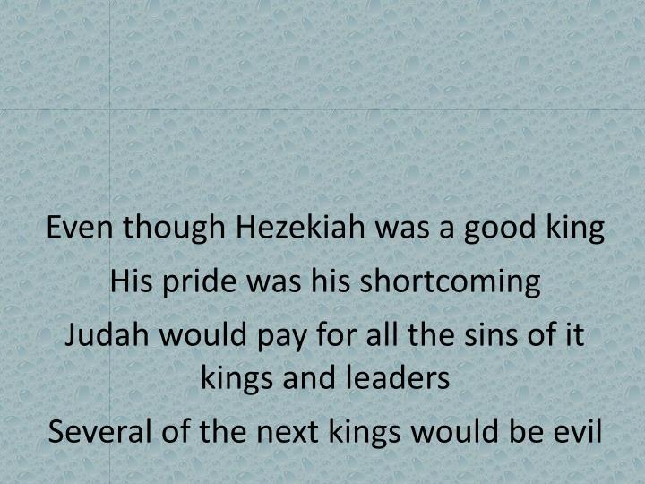 Even though Hezekiah was a good king
