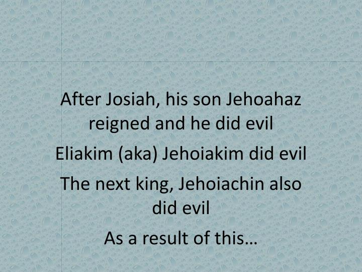 After Josiah, his son
