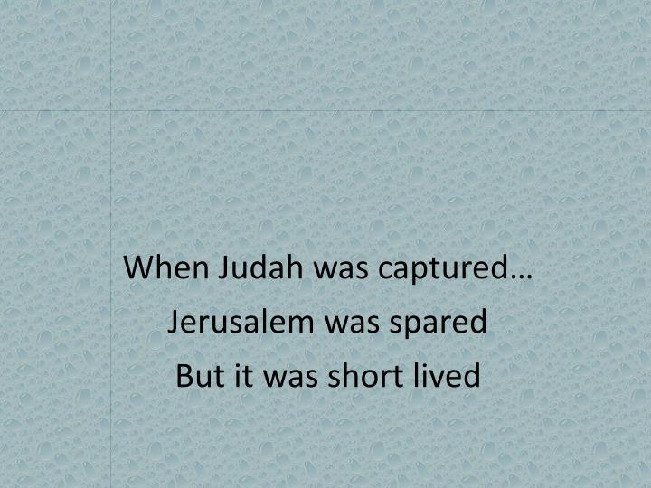 When Judah was captured…