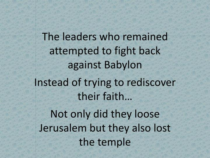 The leaders who remained attempted to fight back against Babylon