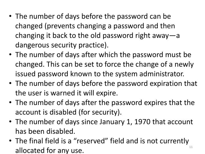 The number of days before the password can be changed (prevents changing a password and then changing it back to the old password right away—a dangerous security practice).