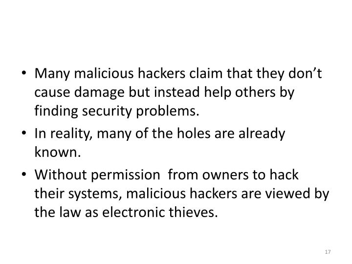 Many malicious hackers claim that they don't cause damage but instead help