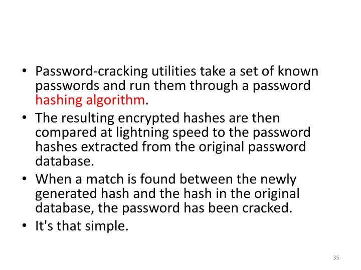 Password‐cracking utilities take a set of known passwords and run them through a password