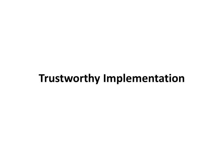 Trustworthy Implementation