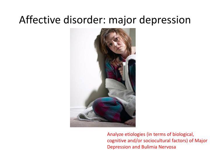 Affective disorder: major