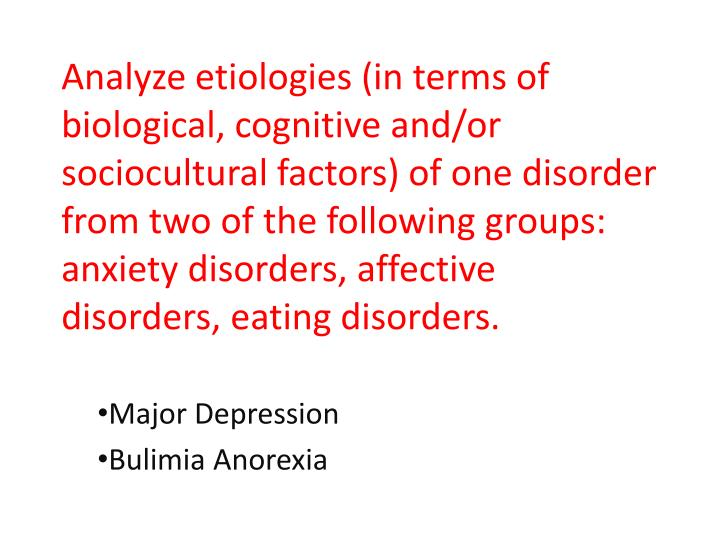 Analyze etiologies (in terms of biological, cognitive and/or