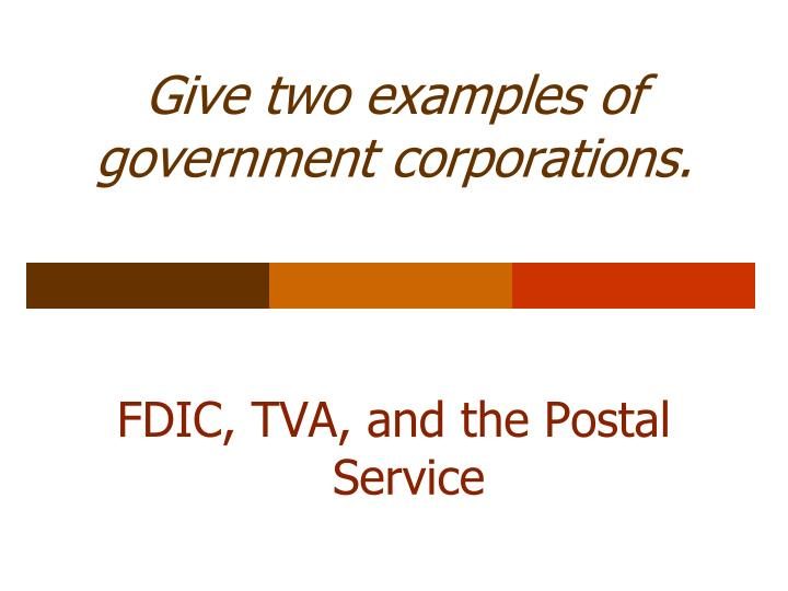 Give two examples of government corporations.