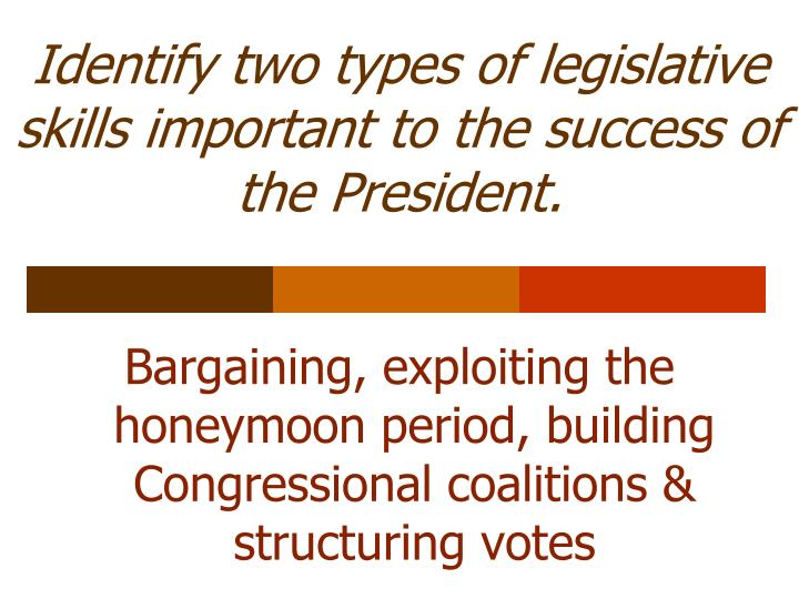 Identify two types of legislative skills important to the success of the President.