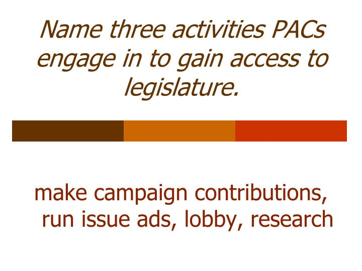 Name three activities PACs engage in to gain access to legislature.
