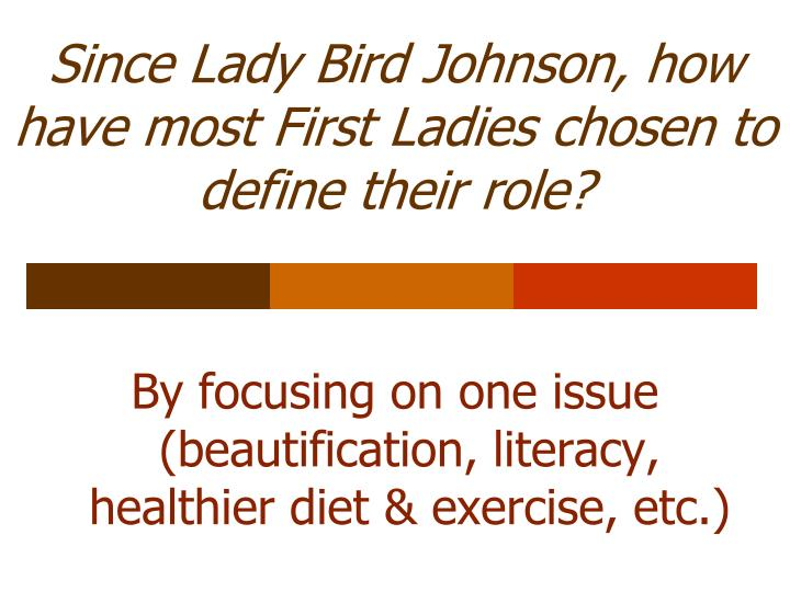 Since Lady Bird Johnson, how have most First Ladies chosen to define their role?