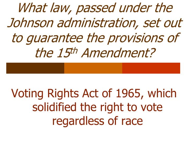 What law, passed under the Johnson administration, set out to guarantee the provisions of the 15