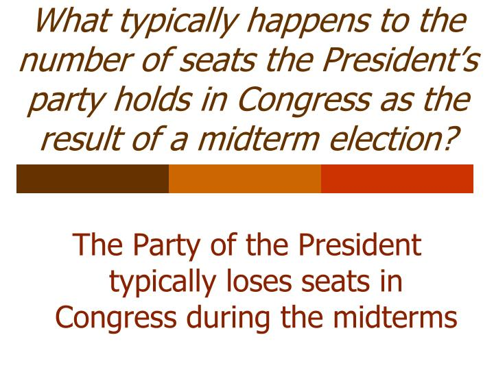 What typically happens to the number of seats the President's party holds in Congress as the result of a midterm election?