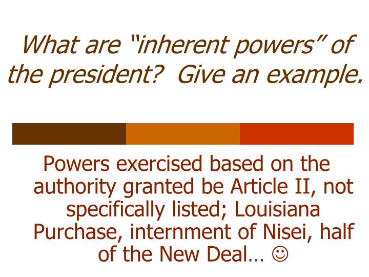 "What are ""inherent powers"" of the president?  Give an example."