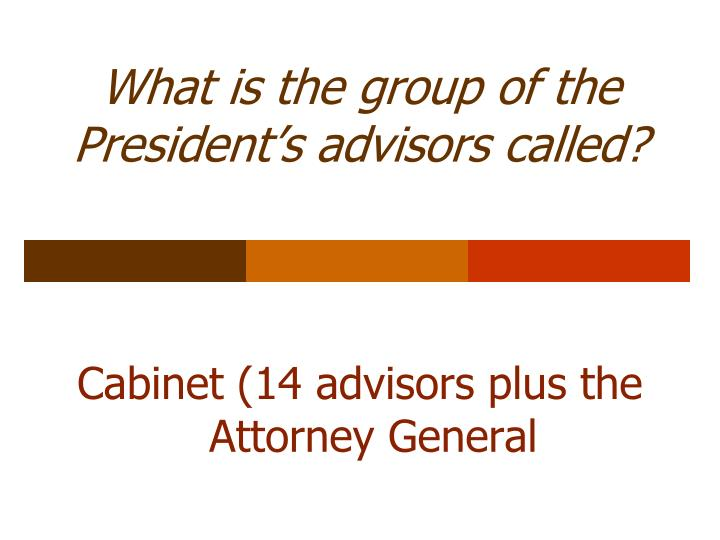 What is the group of the President's advisors called?