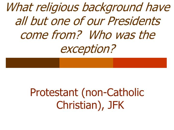 What religious background have all but one of our Presidents come from?  Who was the exception?