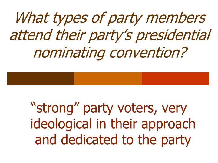 What types of party members attend their party's presidential nominating convention?