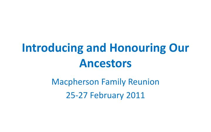 Introducing and honouring our ancestors