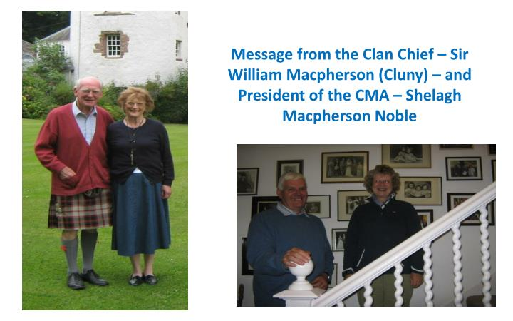 Message from the Clan Chief – Sir William Macpherson (Cluny) – and President of the CMA – Shelagh Macpherson Noble