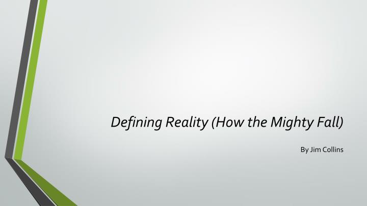 Defining Reality (How the Mighty Fall)