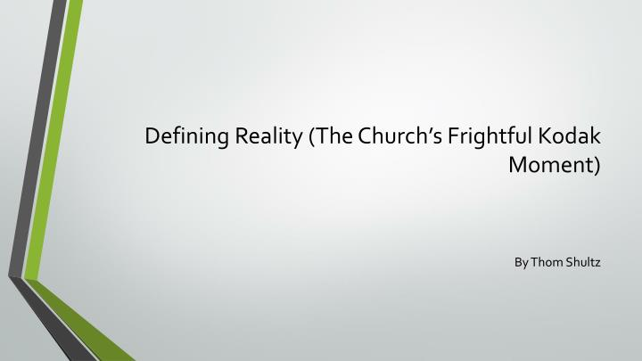 Defining Reality (The Church's Frightful Kodak Moment)