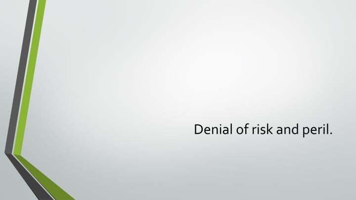 Denial of risk and peril.