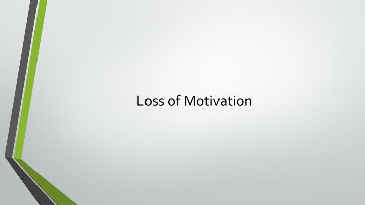 Loss of Motivation