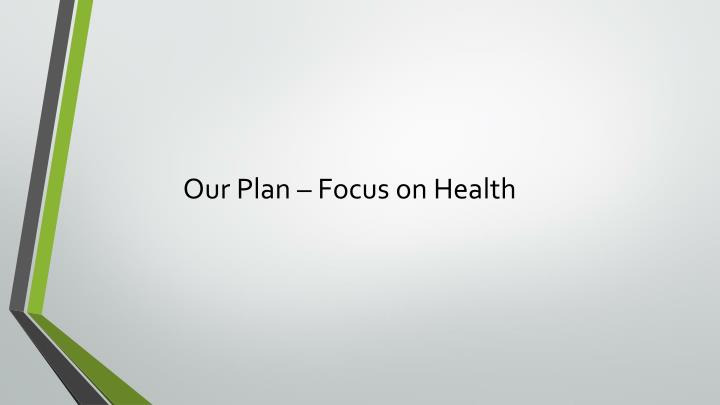 Our Plan – Focus on Health