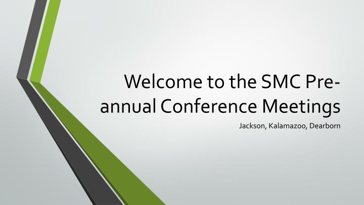 Welcome to the smc pre annual c onference m eetings
