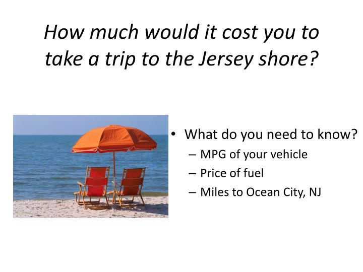 How much would it cost you to take a trip to the Jersey shore?