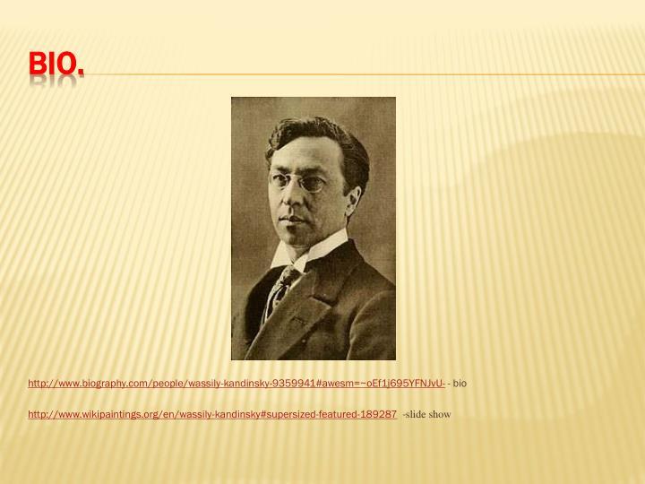 http://www.biography.com/people/wassily-kandinsky-9359941#awesm=~oEf1j695YFNJvU-