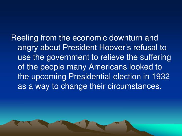 Reeling from the economic downturn and angry about President Hoover's refusal to use the governmen...