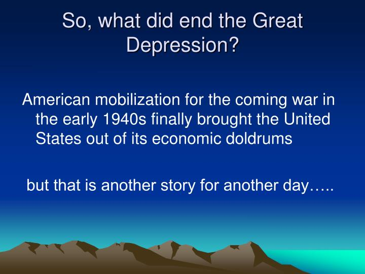 So, what did end the Great Depression?
