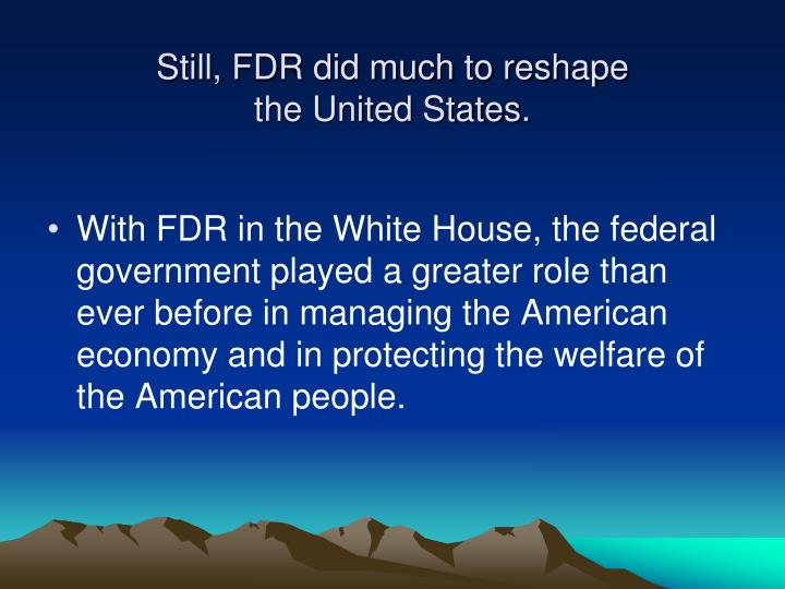 Still, FDR did much to reshape