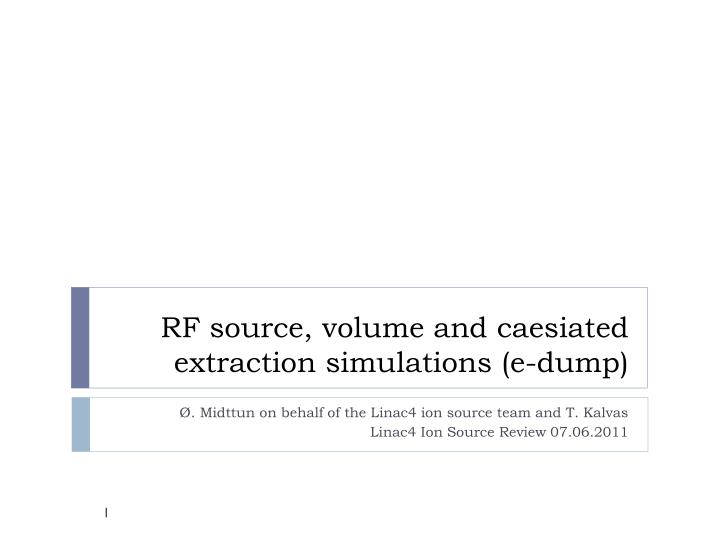 Rf source volume and caesiated extraction simulations e dump