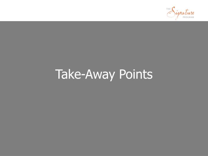 Take-Away Points