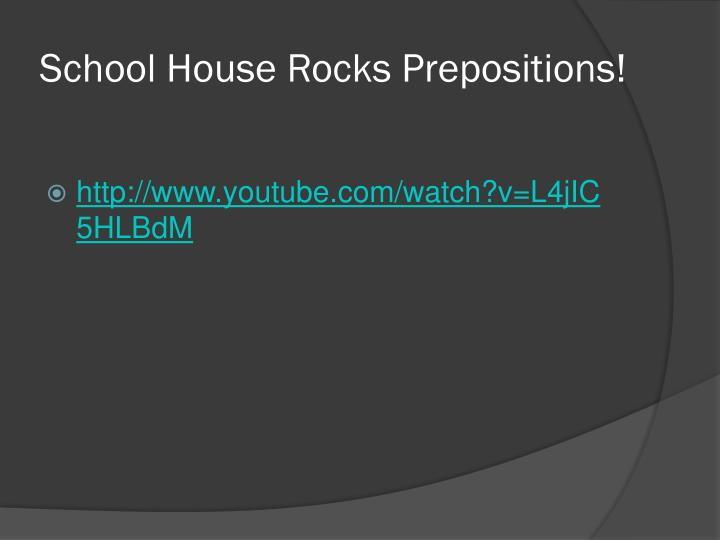 School House Rocks Prepositions!