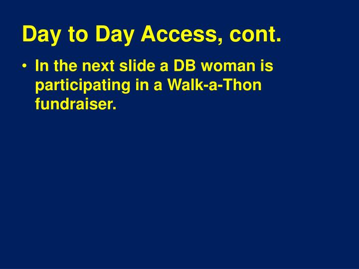 Day to Day Access, cont.
