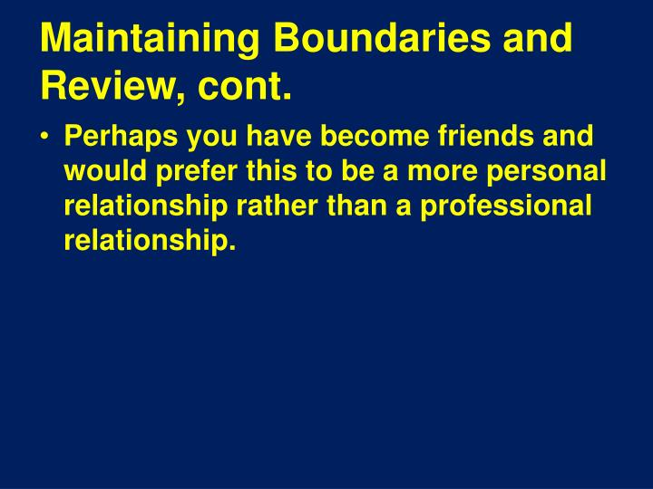 Maintaining Boundaries and Review, cont.