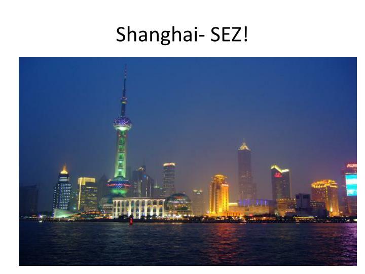 Shanghai- SEZ!