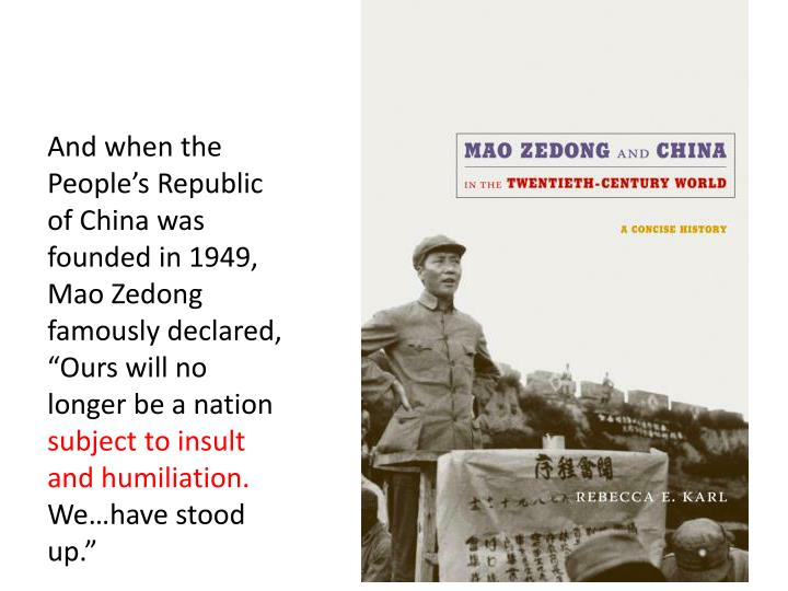"And when the People's Republic of China was founded in 1949, Mao Zedong famously declared, ""Ours will no longer be a nation"