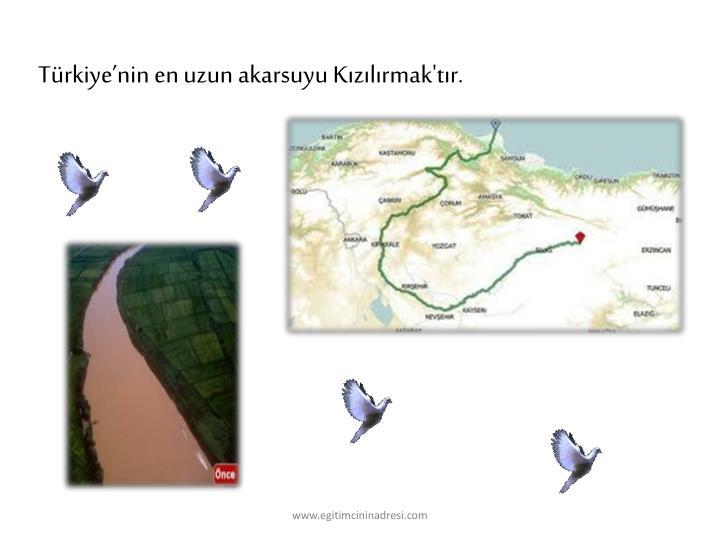 Türkiye'nin en uzun akarsuyu Kızılırmak'tır.