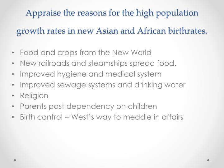 Appraise the reasons for the high population growth rates in new Asian and African birthrates.