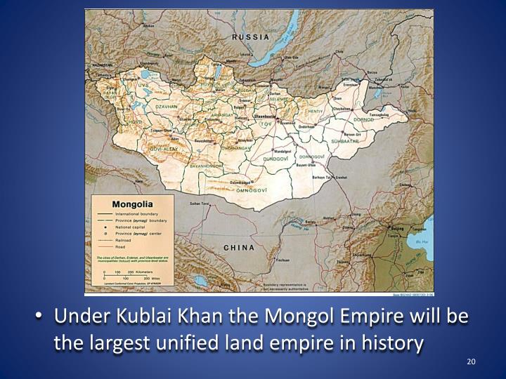 Under Kublai Khan the Mongol Empire will be the largest unified land empire in history