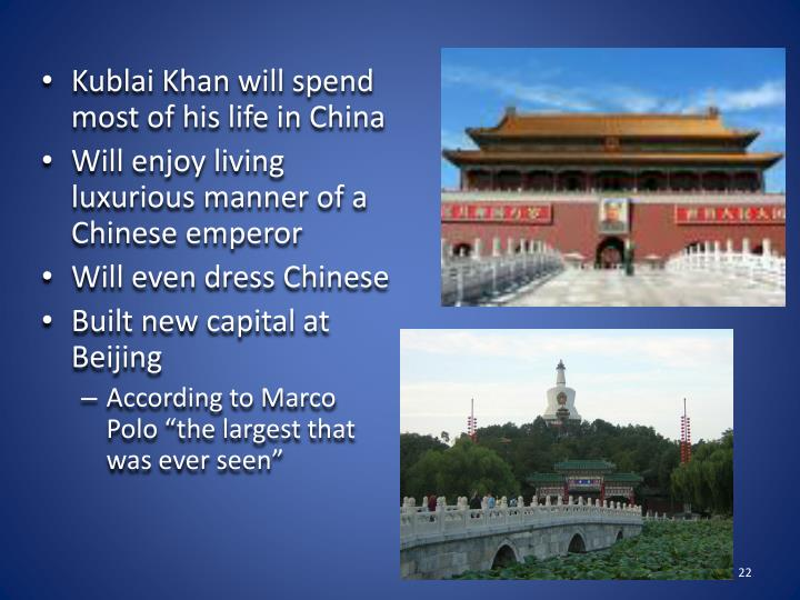 Kublai Khan will spend most of his life in China