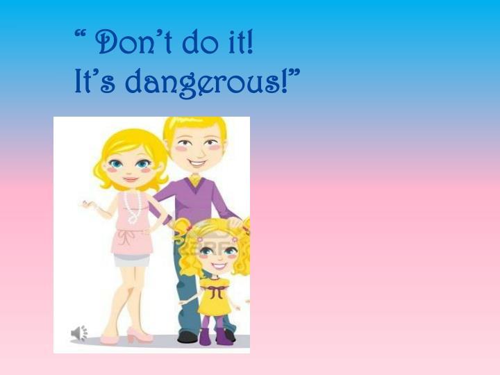 """ Don't do"