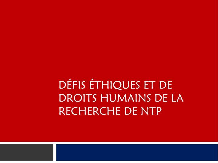 DFIS THIQUES ET DE DROITS HUMAINS DE LA RECHERCHE DE NTP