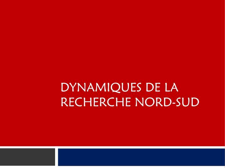 DYNAMIQUES DE LA RECHERCHE NORD-SUD